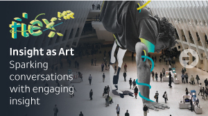 Insight as Art, by FlexMR - Sparking conversations with engaging insight