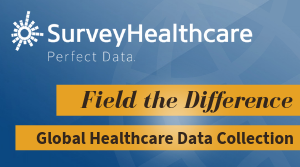 Survey Healthcare: Global Healthcare Data Collection. Field the difference!